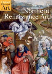 Northern Renaissance Art (Oxford History of Art) - Susie Nash