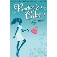 Practice Cake (Life in Saltwater City, #1) - Dalya Moon