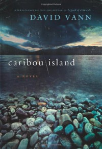 Caribou Island: A Novel - David Vann