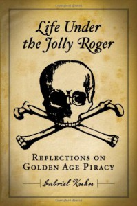 Life Under the Jolly Roger: Reflections on Golden Age Piracy - Gabriel Kuhn