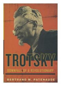 Trotsky: Downfall Of A Revolutionary - Bertrand M. Patenaude