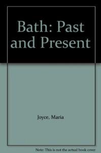 Bath: Past and Present - Noel Joyce, H.Mary Wills, Maria Joyce