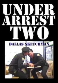Under Arrest Two - Dallas Sketchman
