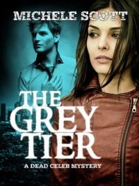 The Grey Tier: A Dead Celeb Mystery - Michele Scott