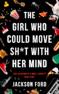 The Girl Who Could Move Sh*t with Her Mind - Jackson Ford