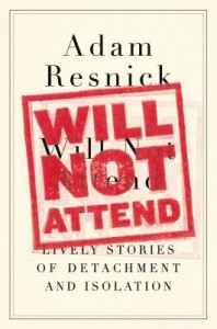 Will Not Attend: Lively Stories of Detachment and Isolation - Adam Resnick