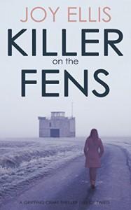 KILLER ON THE FENS a gripping crime thriller full of twists - Joy Ellis