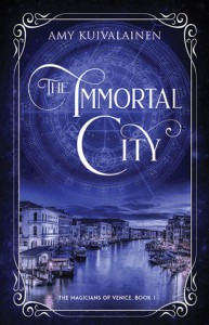 The Immortal City (The Magicians of Venice Book 1) - Amy Kuivalainen