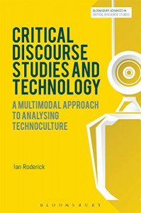 Critical Discourse Studies and Technology: A Multimodal Approach to Analysing Technoculture (Bloomsbury Advances in Critical Discourse Studies) - Ian Roderick, Michal Krzyzanowski, David Machin, John Richardson
