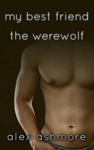 My Best Friend the Werewolf (Gay Werewolf Shifter Erotic Romance) - Alex Ashmore