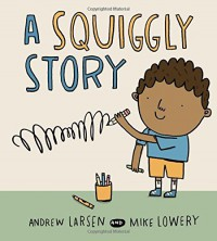 A Squiggly Story - Andrew Larsen, Mike Lowery