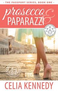 Prosecco & Paparazzi (The Passport Book 1) - Celia Kennedy
