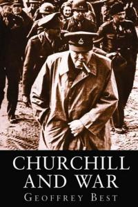 Churchill and War - Geoffrey Best