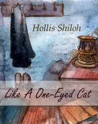 Like A One-Eyed Cat - Hollis Shiloh