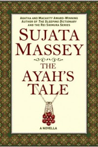 The Ayah's Tale - Sujata Massey