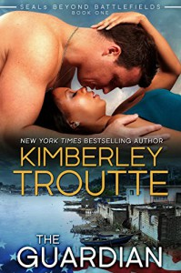 The Guardian (SEALS Beyond Battlefields Book 1) - Kimberley Troutte