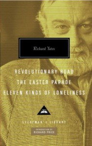 Revolutionary Road, The Easter Parade, Eleven Kinds of Loneliness (Everyman's Library (Cloth)) - Richard Yates