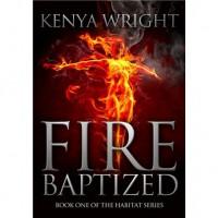 Fire Baptized (Habitat, #1) - Kenya Wright