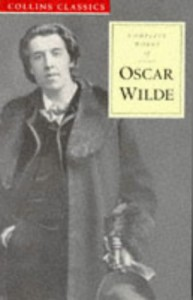 Complete Works of Oscar Wilde (Collins Classics) - Oscar Wilde