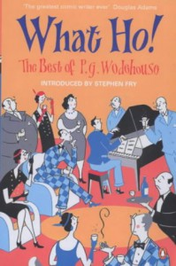 What Ho!  The best of P.G. Wodehouse - P.G. Wodehouse