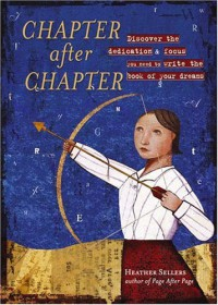 Chapter After Chapter: Discover the Dedication and Focus You Need to Write the Book of Your Dreams - Heather Sellers