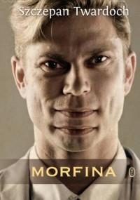 Morfina - Twardoch Szczepan