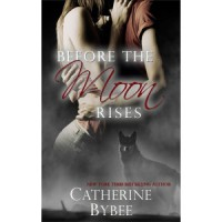 Before The Moon Rises (Ritter Werewolves, #1) - Catherine Bybee