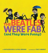 The Beatles Were Fab  (and They Were Funny) - Kathleen Krull, Paul Brewer, Stacy Innerst