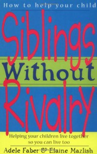 Siblings Without Rivalry: Helping Your Children Live Together So You Can Live Too - Adele Faber, Elaine Mazlish