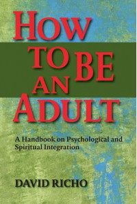 How to Be an Adult: A Handbook for Psychological and Spiritual Integration - David Richo