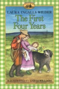 The First Four Years - Laura Ingalls Wilder, Garth Williams
