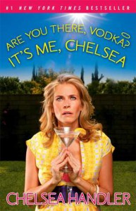 Are You There Vodka? It's Me, Chelsea - Chelsea Handler