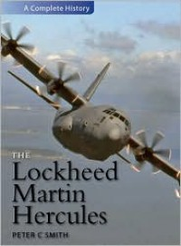 Lockheed Martin Hercules (A Complete History) - Peter Smith