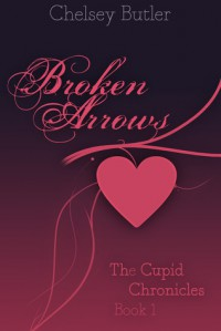 Broken Arrows (The Cupid Chronicles #1) - Chelsey Butler