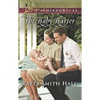 The Baby Barter (Love Inspired Historical) - Patty Smith Hall