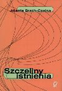 Szczeliny istnienia - Jolanta Brach-Czaina