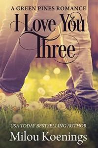 I Love You Three: A Green Pines Romance - Milou Koenings