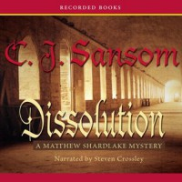 Dissolution  - C.J. Sansom, Steven Crossley