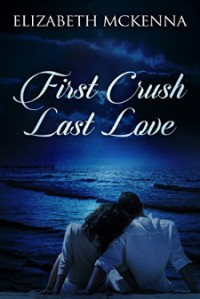 First Crush, Last Love - Elizabeth McKenna