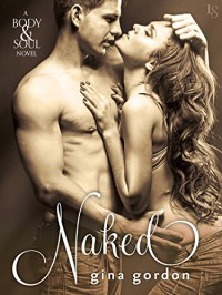 Naked: A Body & Soul Novel - Gina Gordon