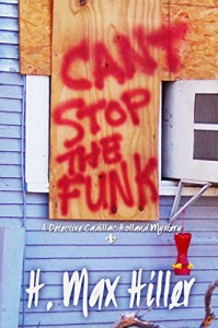 Cant Stop the Funk (Detective 'Cadillac' Holland Mysteries Series Book 2) - Harry H. Hiller