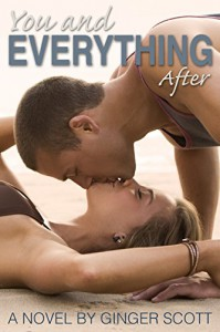 You and Everything After (The Falling Series, Book 2) - Ginger Scott