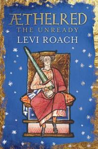 Æthelred: The Unready - Levi Roach