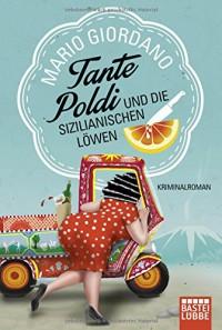 Tante Poldi und die sizilianischen Löwen: Kriminalroman - Mario Giordano