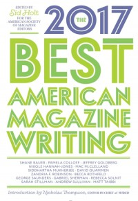 The Best American Magazine Writing 2017 - Sid Holt, The American Society of Magazine Editors