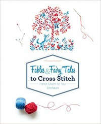 Fables & Fairy Tales to Cross Stitch: French Charm for Your Stitchwork - Véronique Enginger