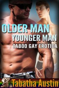 Older Man / Younger Man: Taboo Gay Erotica - Tabatha Austin