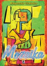 Mozaika - Małgorzata Chaładus