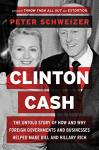 Clinton Cash: The Untold Story of How and Why Foreign Governments and Businesses Helped Make Bill and Hillary Rich - Peter Schweizer