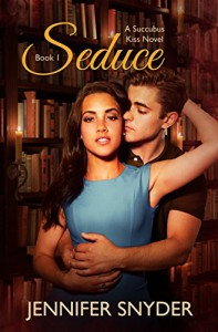 Seduce (A Succubus Kiss Novel, Book One) - Jennifer Snyder